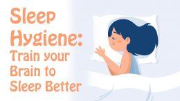 Sleep Hygiene: Train your Brain to Fall Asleep and Sleep Better